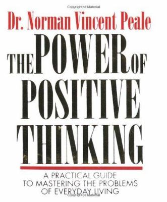 The Power of Positive Thinking: A Practical Guide to Mastering the Problems of Everyday Living 9780762412556