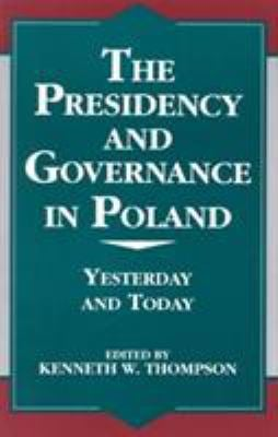 The Presidency and Governance in Poland: Yesterday and Today-Volume X 9780761808718
