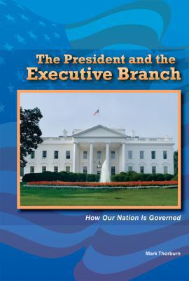 The President and the Executive Branch: How Our Nation Is Governed 9780766040632