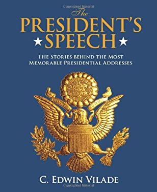 The President's Speech: The People, Issues, and Stories Behind the Most Memorable Presidential Addresses 9780762779819