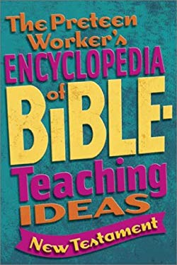 The Preteen Worker's Encyclopedia of Bible Teaching Ideas: New Testament 9780764424250