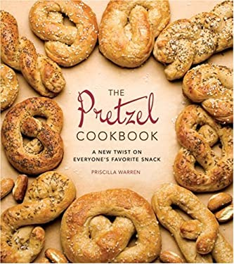 The Pretzel Cookbook: A New Twist on Everyone's Favorite Snack 9780762432240