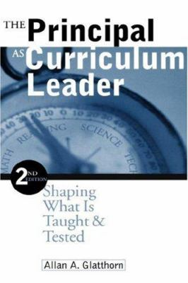 The Principal as Curriculum Leader: Shaping What Is Taught and Tested 9780761975564