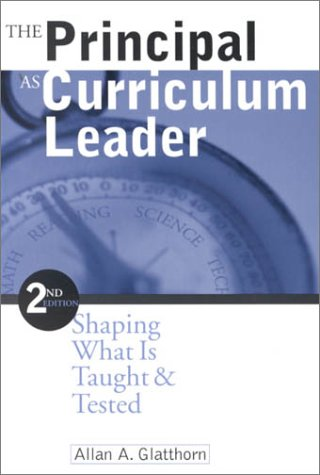 The Principal as Curriculum Leader: Shaping What Is Taught and Tested 9780761975571