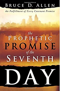 The Prophetic Promise of the Seventh Day: The Fulfillment of Every Covenant Promise 9780768431599