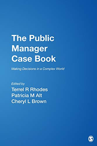 The Public Manager Case Book: Making Decisions in a Complex World 9780761923275
