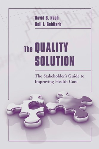 The Quality Solution: The Stakeholder's Guide to Improving Health Care 9780763727482