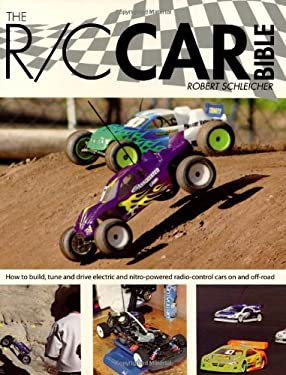 The R/C Car Bible: How to Build, Tune and Drive Electric and Nitro-Powered Radio Control Cars on and Off-Road 9780760323984