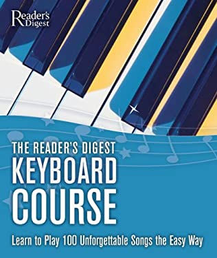 The Reader's Digest Keyboard Course: Learn to Play 100 Unforgettable Songs the Easy Way [With Stickers] 9780762106882