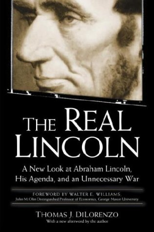 The Real Lincoln: A New Look at Abraham Lincoln, His Agenda, and an Unnecessary War 9780761526469