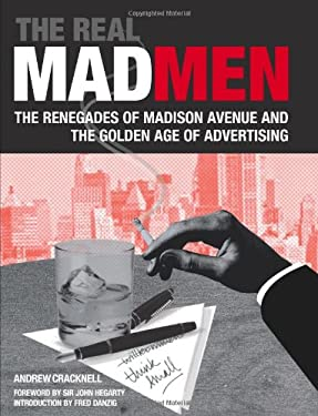 The Real Mad Men: The Renegades of Madison Avenue and the Golden Age of Advertising 9780762440900
