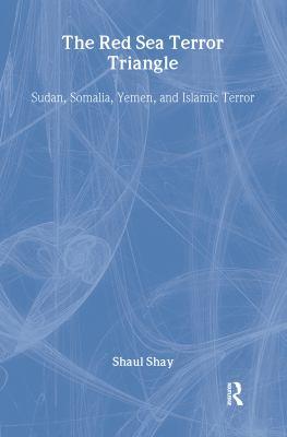 The Red Sea Terror Triangle: Sudan, Somalia, Yemen, and Islamic Terror 9780765802477