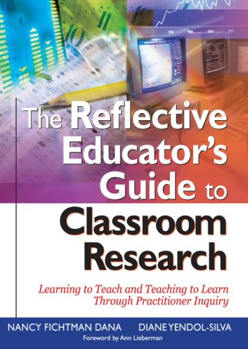 The Reflective Educator's Guide to Classroom Research: Learning to Teach and Teaching to Learn Through Practitioner Inquiry 9780761946465