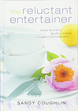 The Reluctant Entertainer: Every Woman's Guide to Simple and Gracious Hospitality 9780764207501