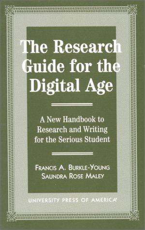 The Research Guide for the Digital Age: A New Handbook to Research and Writing for the Serious Student 9780761807797
