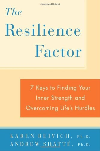 Resilience Factor : 7 Keys to Finding Your Inner Strength and Overcoming Life's Hurdles