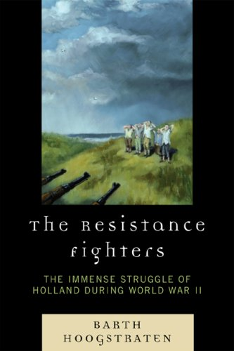 The Resistance Fighters: The Immense Struggle of Holland During World War II 9780761840527