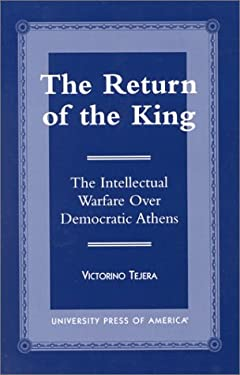 The Return of the King: The Intellectual Warfare Over Democratic Athens 9780761809265
