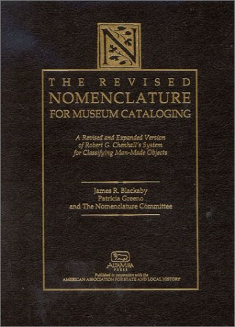 The Revised Nomenclature for Museum Cataloging: A Revised and Expanded Version of Robert G. Chenhall's System for Classifying Man-Made Objects 9780761991472