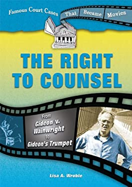 The Right to Counsel: From Gideon V. Wainwright to Gideon's Trumpet 9780766030572