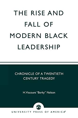 The Rise and Fall of Modern Black Leadership: Chronicle of a Twentieth Century Tragedy 9780761825623