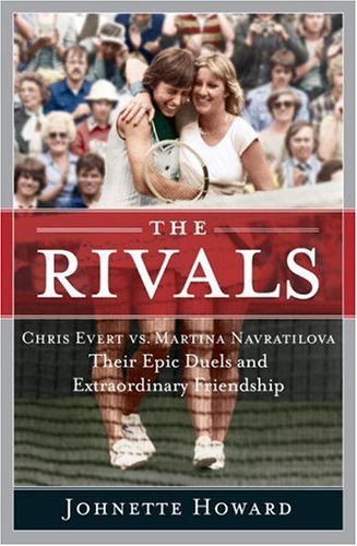 The Rivals: Chris Evert vs. Martina Navratilova Their Epic Duels and Extraordinary Friendship 9780767918848