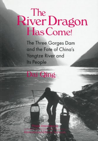 The River Dragon Has Come!: The Three Gorges Dam and the Fate of China's Yangtze River and Its People 9780765602053