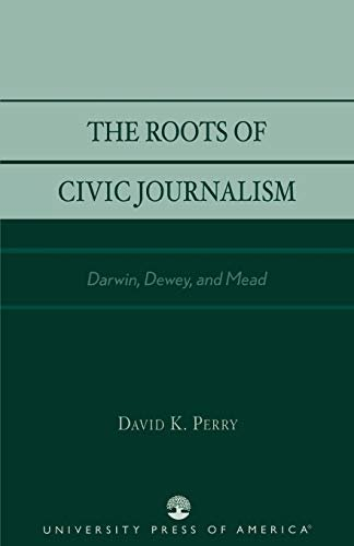 The Roots of Civic Journalism: Darwin, Dewey, and Mead 9780761826347