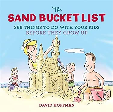 The Sand Bucket List: 366 Things to Do with Your Kids Before They Grow Up 9780762442614