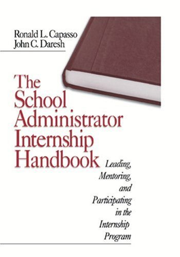 The School Administrator Internship Handbook: Leading, Mentoring, and Participating in the Internship Program 9780761976578