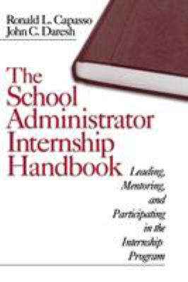 The School Administrator Internship Handbook: Leading, Mentoring, and Participating in the Internship Program 9780761976561