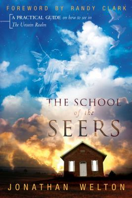 The School of the Seers: A Practical Guide on How to See in the Unseen Realm 9780768431018