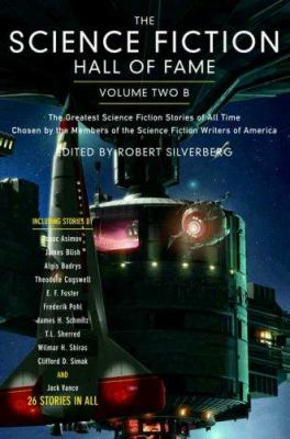 The Science Fiction Hall of Fame, Volume Two B: The Greatest Science Fiction Novellas of All Time Chosen by the Members of the Science Fiction Writers 9780765305329
