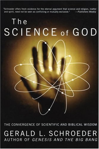 The Science of God: The Convergence of Scientific and Biblical Wisdom 9780767903035