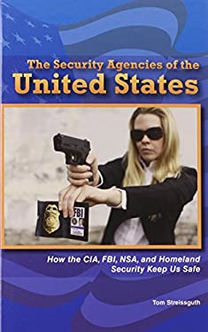 The Security Agencies of the United States: How the CIA, FBI, Nsa and Homeland Security Keep Us Safe 9780766040649
