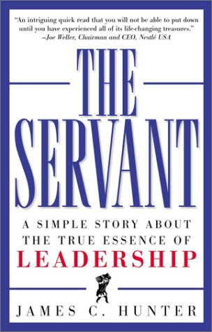 The Servant: A Simple Story about the True Essence of Leadership 9780761513698