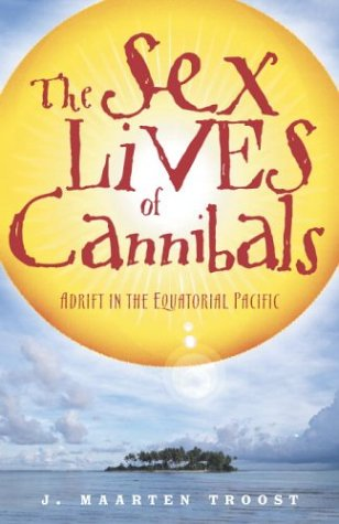 The Sex Lives of Cannibals: Adrift in the Equatorial Pacific 9780767915304