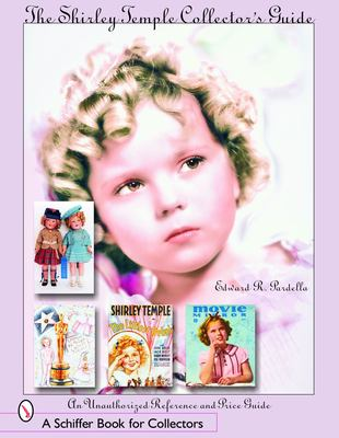 The Shirley Temple Collector's Guide: An Unauthorized Reference and Price Guide 9780764323386