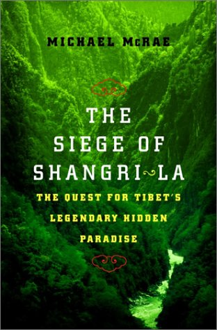 The Siege of Shangri-La: The Quest for Tibet's Sacred Hidden Paradise 9780767904858