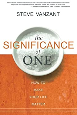The Significance of One: How to Make Your Life Matter 9780768427349