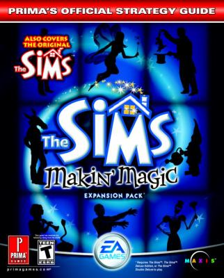 The Sims Makin' Magic: Prima's Official Strategy Guide 9780761544524