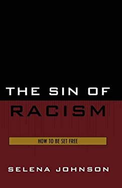 The Sin of Racism: How to Be Set Free 9780761835097