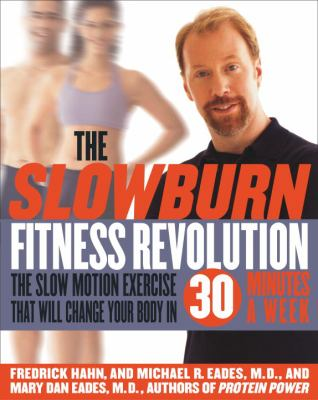 The Slow Burn Fitness Revolution: The Slow Motion Exercise That Will Change Your Body in 30 Minutes a Week 9780767913867