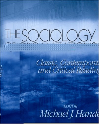The Sociology of Organizations: Classic, Contemporary, and Critical Readings 9780761987666