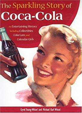 The Sparkling Story of Coca-Cola: An Entertaining History Including Collectibles, Coke Lore, and Calendar Girls 9780760328989