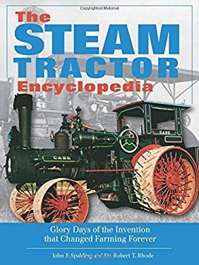 The Steam Tractor Encyclopedia: Glory Days of the Invention That Changed Farming Forever 9780760334737