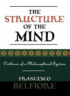 The Structure of the Mind: Outlines of a Philosophical System 9780761827870
