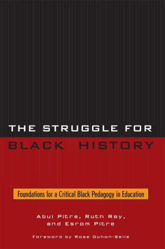The Struggle for Black History: Foundations for a Critical Black Pedagogy in Education 9780761838364