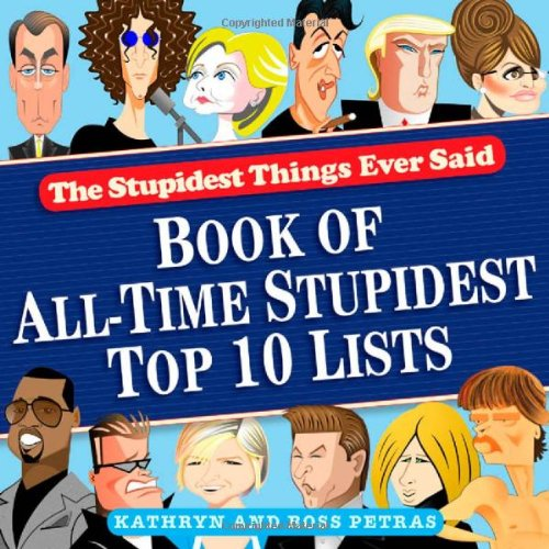 The Stupidest Things Ever Said: Book of All-Time Stupidest Top 10 Lists 9780761165910