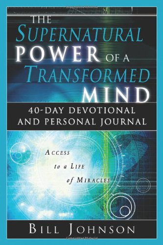 The Supernatural Power of a Transformed Mind: 40 Day Devotional and Personal Journal 9780768423754